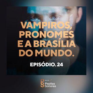 #24 - Vampiros, Pronomes e a Brasília do Mundo