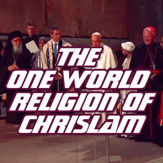 NTEB RADIO BIBLE STUDY: We Call It Chrislam, It's The One World Religion Of The End Times Foretold In The Bible, And It Is Here Now