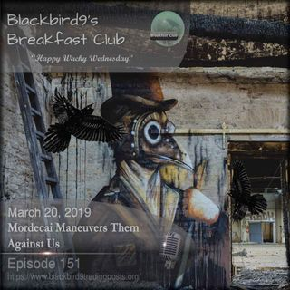 Mordecai Maneuvers Them Against Us - Blackbird9 Podcast