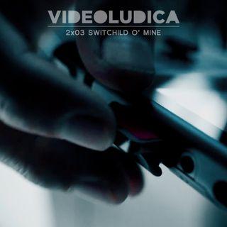 VL 2x03: Switchild O'Mine