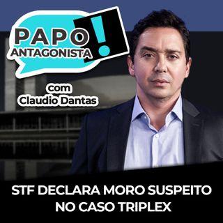 STF declara Moro suspeito no caso triplex - Papo Antagonista com Claudio Dantas