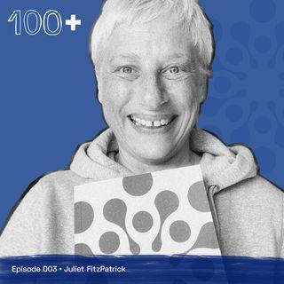 The 100+ Podcast, Episode 003: Juliet FitzPatrick