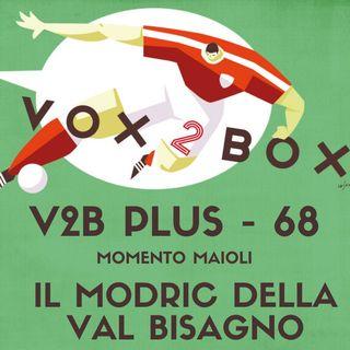 Vox2Box PLUS (68) - Momento Maioli: Il Modric della Val Bisagno