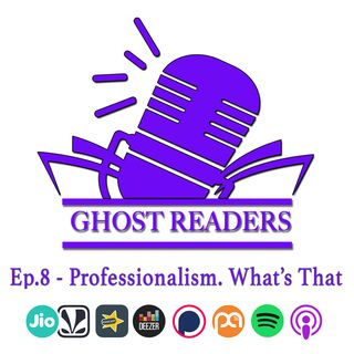 Episode 8 - Professionalism, Whats That