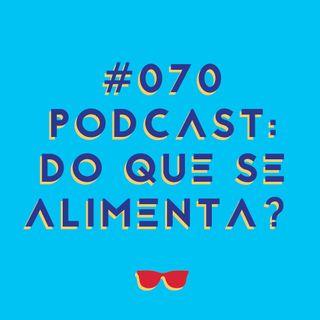 #070 - Podcast: do que se alimenta, onde vive e como fazer o seu