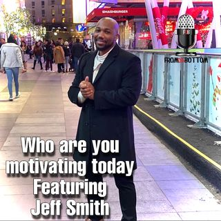 Who are you motivating today featuring Jeff Smith