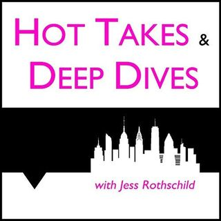 Episode 115: Hot Takes & Deep Dives Podcast Host Jess Rothschild VISITS!