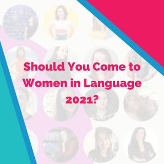 Should You Come to Women in Language 2021?