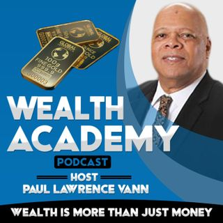 Wealth Academy Podcast - Episode #52 - Paul Lawrence Vann Discusses Wealth Academy Programs
