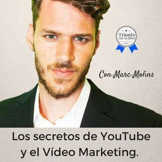 Los secretos de YouTube y el Video Marketing. Entrevista a Marc Molins.
