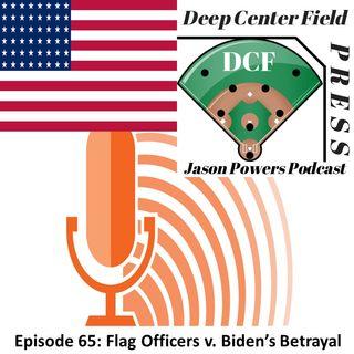 Episode 65: Flag Officers v. Biden's Betrayal