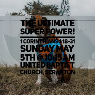 1 Corinthians 1:18-31 The Ultimate Superpower