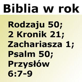 050 - Rodzaju 50, 2 Kronik 21, Zachariasza 1, Psalm 50, Przysłów 6:7-9