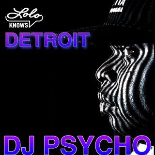 LOLO Knows DJ Mix...  DJ PSYCHO, Detroit Techno Militia, Detroit