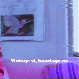 IV. Vintage sì, bondage no