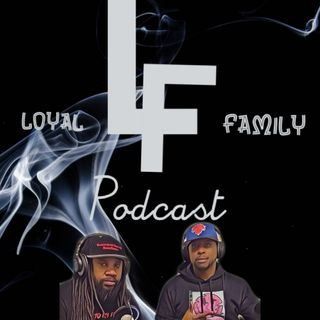 Loyal Family LF Podcast | Ep 15 I Like what I like ft Bigga Vell