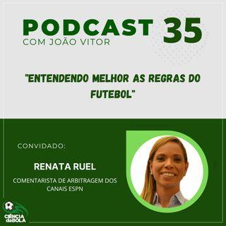 Ep.35: Renata Ruel | Entendendo melhor as regras de futebol