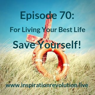 Episode 70 - Save Yourself & Live Your Best Life