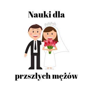 01 Nauki dla przyszłych mężów - Czym jest miłość, co znaczy kochać, czy wierzysz w Boga, co zrobisz dla swojej żony?