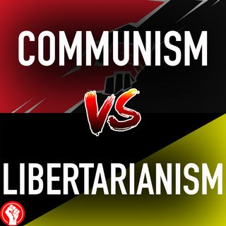 DEBATE! Communism vs Libertarianism | General Strike Podcast