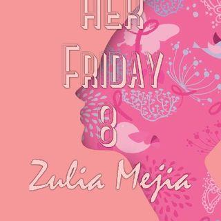 HER Friday 8 - Zulia Mejia