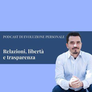 Episodio 21 - Relazioni, libertà e trasparenza