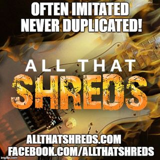 Live All That Shreds!
