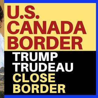 U.S. CANADA BORDER CLOSED