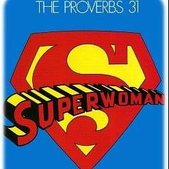 Proverbs 31 Woman & Does She Exist?