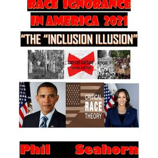 """RACE IGNORANCE IN AMERICA 202I :""""THE INCLUSION ILLUSION"""""""