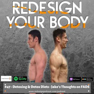 Episode 047 - Detoxing & Detox Diets - Jake's Thoughts   FADS Part 2