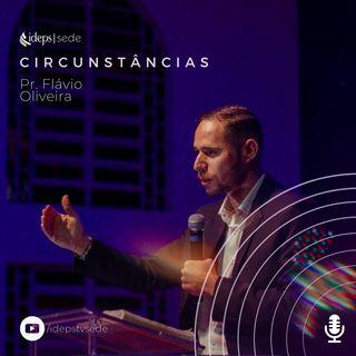 Pr. Flávio Oliveira // Circunstâncias - 19.04.2020