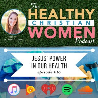 Episode 016: Jesus' Power in Our Health