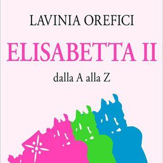 Lavinia Orefici: il focus su Elisabetta II, la regina più amata di sempre