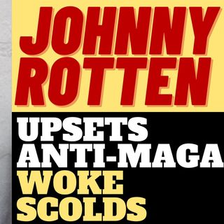 JOHNNY ROTTEN is MAGA - Trump is the NEW Counter Culture