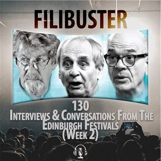 130 - Interviews & Conversations From The Edinburgh Festivals (Week 2)
