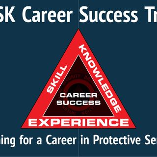 The ESK Career Success Triangle, Planning for a Career in Protective Services