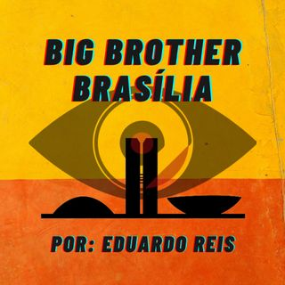 Big Brother Brasília - #2 A ameaça Moro: Lava-jato na mira