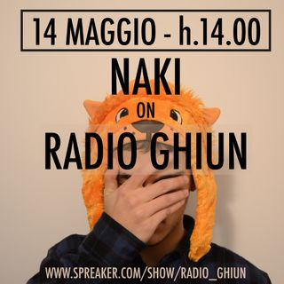 Naki on Radio Ghiun