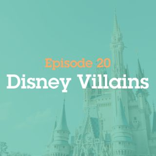 Episode 20: Disney Villains