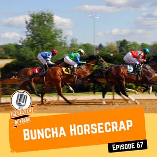 Episode 67 - Buncha Horsecrap