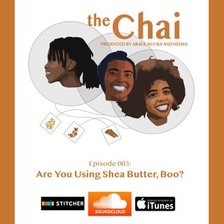 003: Are You Using Shea Butter, Boo?