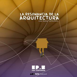 T2E5: La resonancia de la arquitectura con Jorge Sepúlveda