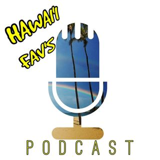 Hawaii Favs Podcast July