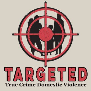 Targeted:  True Crime Domestic Violence 1.1