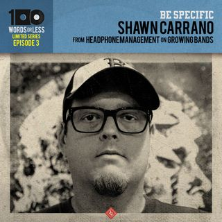 BE SPECIFIC: Episode 3 - Shawn Carrano from Headphone Management