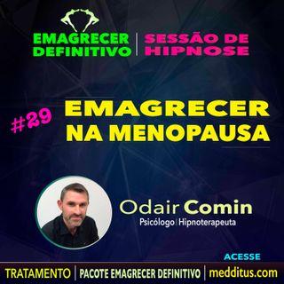 29 | Hipnose para Emagrecer na Menopausa | Emagrecer Definitivo | Odair Comin