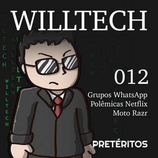 WillTech 012 - Saia dos Grupos de WhatsApp, polêmicas da Netflix e o Moto Razr
