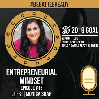 Be Battle Ready Podcast Episode #15 - Monica Shah (Entrepreneurial Mindset)