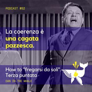 """#52 - """"How to"""" fregarsi da soli. Terza puntata: la coerenza"""
